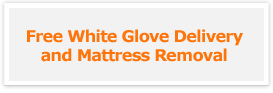 Free White Glove Delivery and Mattress Removal